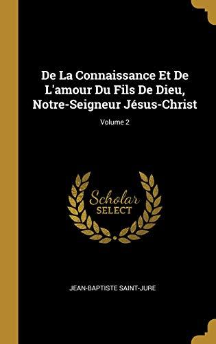 de la Connaissance Et de l'Amour Du Fils de Dieu, Notre-Seigneur Jésus-Christ; Volume 2 par Fr Jean Baptiste Saint-Jure