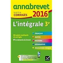 Annales Annabrevet 2016 L'intégrale 3e: sujets et corrigés du brevet dans toutes les matières