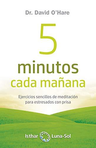 5 minutos cada mañana: Ejercicios sencillos de meditación para estresados con prisa (Spanish Edition)