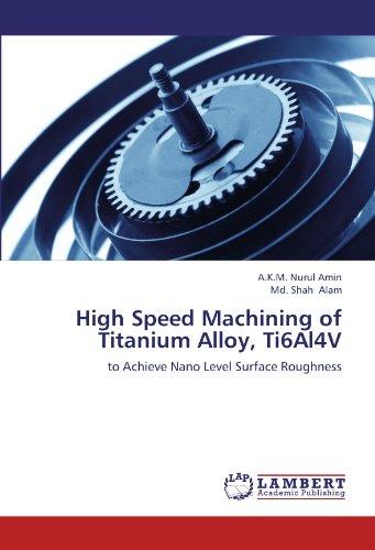 Preisvergleich Produktbild High Speed Machining of Titanium Alloy,  Ti6Al4V: to Achieve Nano Level Surface Roughness