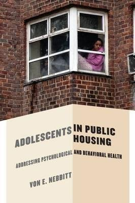By Von E Nebbitt Jr ( Author ) [ Adolescents in Public Housing: Addressing Psychological and Behavioral Health By Jun-2015 Hardcover