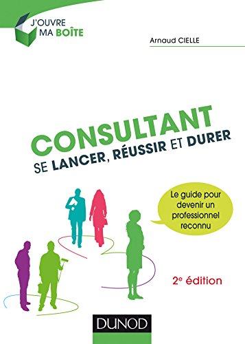 Consultant : Se lancer, réussir et durer par Collectif