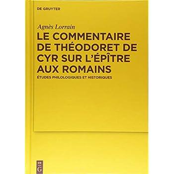 Le Commentaire De Théodoret De Cyr Sur L'épître Aux Romains: Études Philologiques Et Historiques