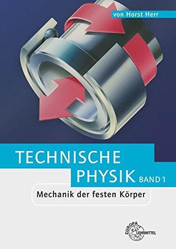 Mechanik der festen Körper: Technische Physik Band 1