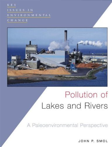 Pollution of Lakes and Rivers: A Paleoenvironmental Perspective (Key Issues in Environmental Change) by John Smol (2002-06-28)