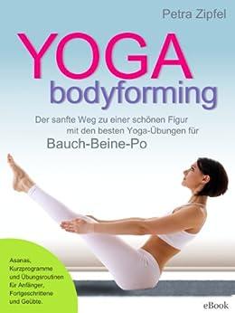 YOGA bodyforming – Der sanfte Weg zu einer schönen Figur mit den besten Yoga-Übungen für Bauch-Beine-Po von [Zipfel, Petra]