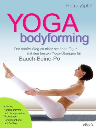 yoga bodyforming der sanfte weg zu einer sch nen figur mit den besten yoga bungen f r bauch. Black Bedroom Furniture Sets. Home Design Ideas
