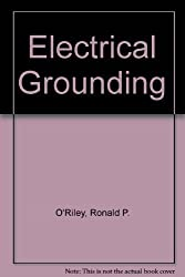 Electrical Grounding: Bringing Grounding Back to Earth : Based on the 1993 National Electric Code by Ronald P. O'Riley (1993-03-30)