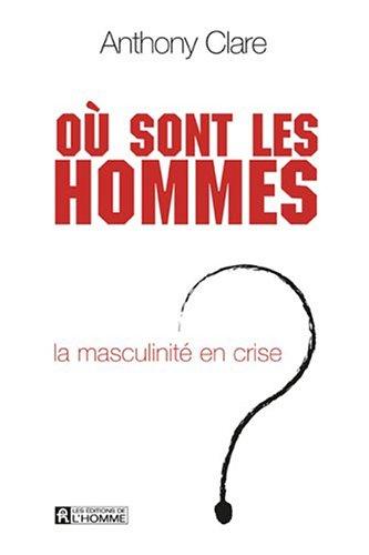 Où sont les hommes ? : La masculinité en crise par Anthony Clare