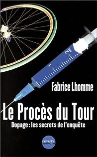 Le procès du Tour. Dopage : les secrets de l'enquête par Fabrice Lhomme
