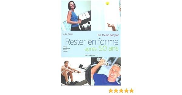 Amazon.fr - Rester en forme après 50 ans en 15 minutes par jour - Lydie  Raisin - Livres a0d9f4fd728