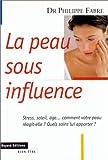 Telecharger Livres LA PEAU SOUS INFLUENCE Stress soleil age comment votre peau reagit elle Quels soins lui apporter (PDF,EPUB,MOBI) gratuits en Francaise