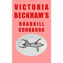 Victoria Beckham's Roadkill Cookbook: The thin woman's guide to cooking (English Edition)