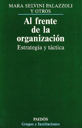 Al frente de la organización: Estrategia y táctica (Grupos e Instituciones) por Mara Selvini Palazzoli