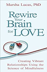 Rewire Your Brain for Love: Creating Vibrant Relationships Using the Science of Mindfulness by PH D Marsha Lucas (2012-02-01)