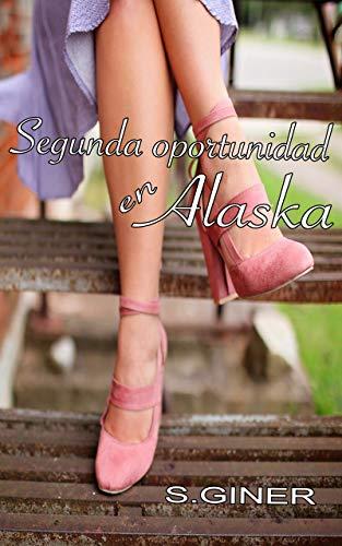 Leer Gratis Segunda oportunidad en Alaska de María Asunción Giner Rodríguez