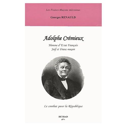 Adolphe Crémieux. Homme d'Etat français juif et franc-maçon