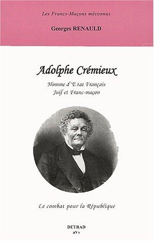 Adolphe Crémieux. Homme d'Etat français juif et franc-maçon par Georges Renauld
