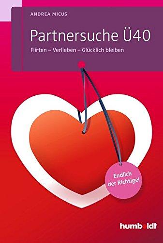 Partnersuche Ü40: Flirten - Verlieben - Glücklich bleiben. Endlich der Richtige! (humboldt - Psychologie & Lebensgestaltung)