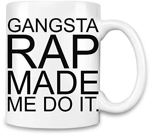 Frauen Art Gangsta Rap machte Mich Do It Funny Slogan - Gangsta Rap Made Me Do It Funny Slogan Unique Coffee Mug | 11Oz Ceramic Cup| The Best Way to Surprise Everyone On Your Special Day| Custom