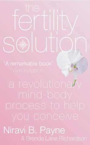 The Fertility Solution: A Revolutionary Mind-body Process to Help You Conceive