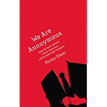 We Are Anonymous: Inside the Hacker World of LulzSec, Anonymous, and the Global Cyber Insurgency by Parmy Olson (2012-06-05)