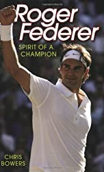 Roger Federer: Spirit of a Champion by Chris Bowers (2009-09-01)