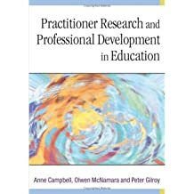 [(Practitioner Research and Professional Development in Education )] [Author: Anne Campbell] [Mar-2004]