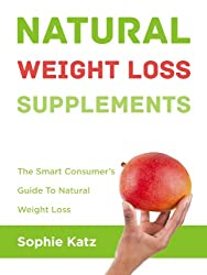Natural Weight Loss Supplements The Smart Consumer's Guide To Natural Weight Loss (English Edition)