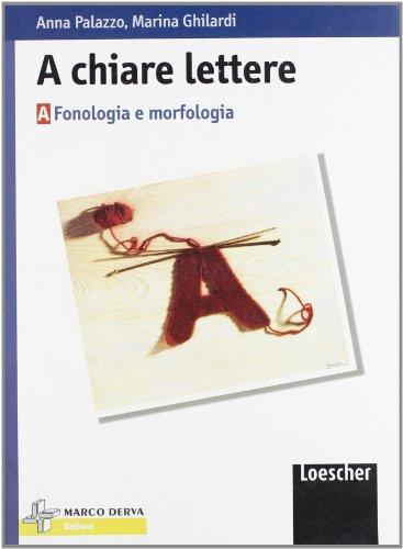 A chiare lettere. Vol. A: Fonologia e morfologia. Per la Scuola media