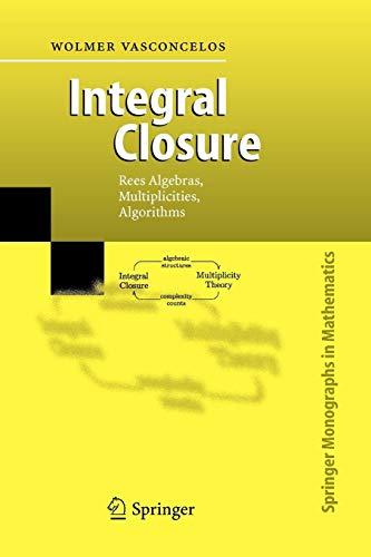 Integral Closure: Rees Algebras, Multiplicities, Algorithms (Springer Monographs in Mathematics)