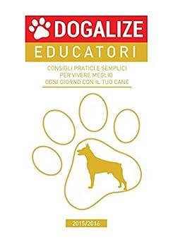 Consigli pratici e semplici per vivere meglio ogni giorno con il tuo cane. 2015/2016 di [Dogalize]