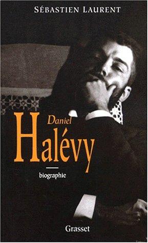 Daniel Halévy. Du libéralisme au traditionnalisme par Sébastien Laurent
