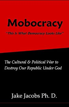 Mobocracy: The Cultural & Political War to Destroy our Republic Under God by [Jacobs, Jake]