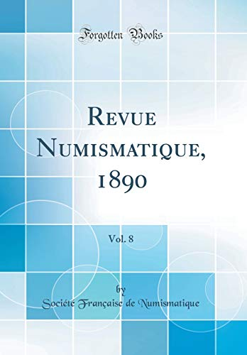 Revue Numismatique, 1890, Vol. 8 (Classic Reprint) par Societe Francaise De Numismatique