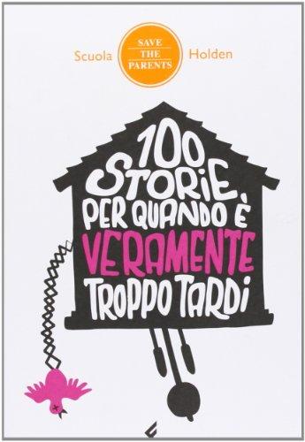 100 storie per quando è veramente troppo tardi