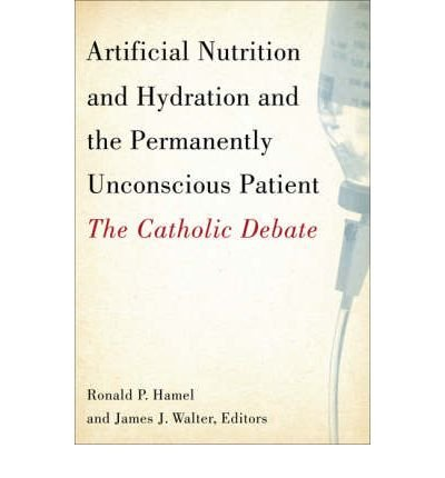 [(Artificial Nutrition and Hydration and the Permanently Unconscious Patient: The Catholic Debate)] [Author: Ronald P. Hamel] published on (October, 2007)