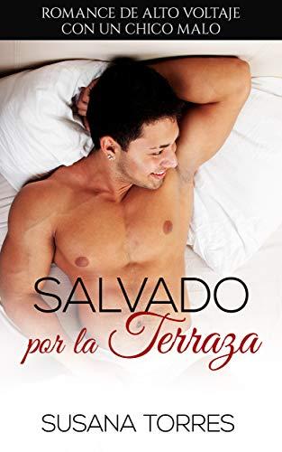 Leer Gratis Salvado por la Terraza: Romance de Alto Voltaje con un Chico Malo (Novela de Romance y Erótica) de Susana Torres