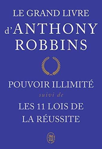 Le grand livre d'Anthony Robbins : Pouvoir illimité suivi de Les onze lois de la réussite par