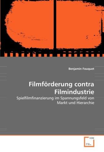 Filmförderung contra Filmindustrie: Spielfilmfinanzierung im Spannungsfeld von Markt und Hierarchie