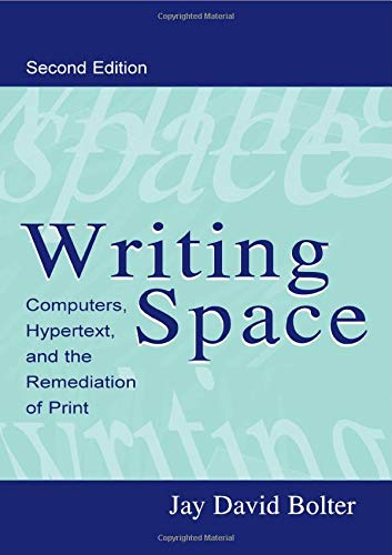 Writing Space: Computers, Hypertext and the Remediation of Print
