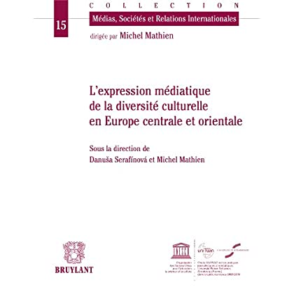 Expression médiatique de la diversité culturelle en Europe centrale et orientale (Médias, sociétés et relations internationales t. 15)