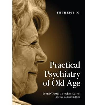 practical-psychiatry-of-old-age-author-john-p-wattis-published-on-march-2014