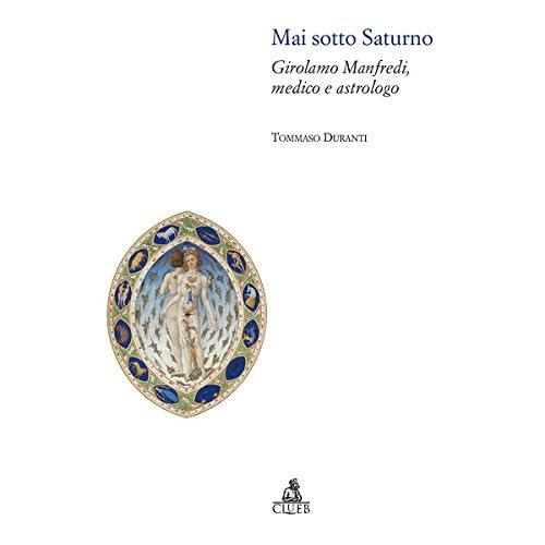 Mai Sotto Saturno. Girolamo Manfredi, Medico E Astrologo