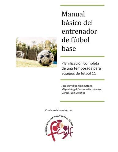Portada del libro Manual básico del entrenador de fútbol base: Planificación completa de una temporada para equipos de fútbol 11