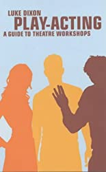 Play Acting: A Handbook of Theatre Workshops for Actors, Teachers and Directors (Performance Books)