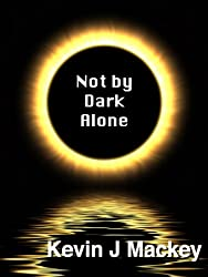 Not by Dark Alone