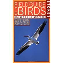 Stokes Field Guide to Birds: Western Region by Donald Stokes (1996-01-29)