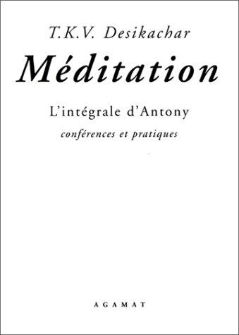 Méditation : L'intégrale d'Antony - Conférences et pratiques par T.K.V. Desikachar