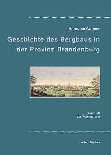 Beiträge zur Geschichte des Bergbaues in der Provinz Brandenburg.: Band 3. Die Niederlausitz. (Wirtschaftsgeschichte / Industrie) (Mining Engineering)